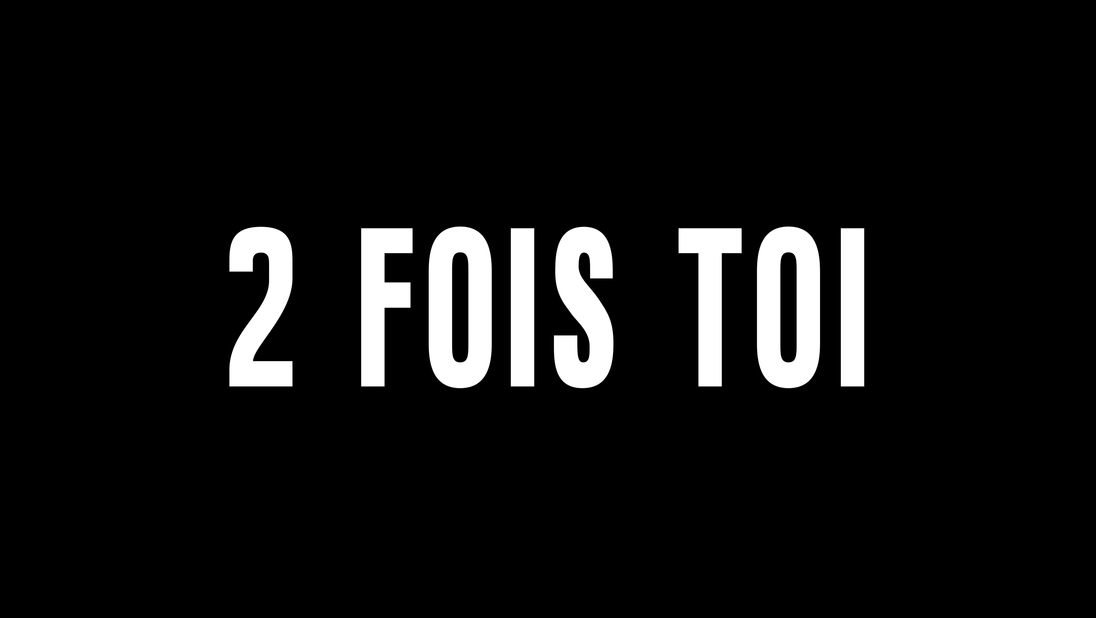 2 FOIS TOI
